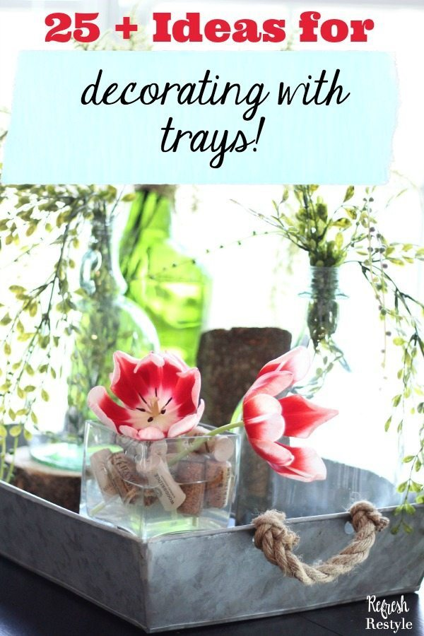 25+ Ideas for Decorating with Trays