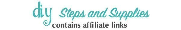 diy steps and supplies contains affiliate links