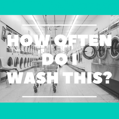 How Often Should You Wash Everything