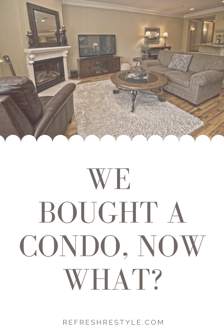 We bought a condo now what